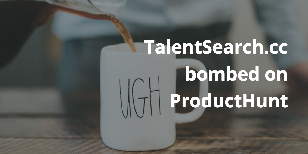 TalentSearch.cc Bombed on ProductHunt